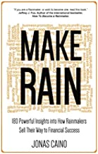 Make Rain: 180 Powerful Insights Into How Rainmakers Sell Their Way to Financial Success