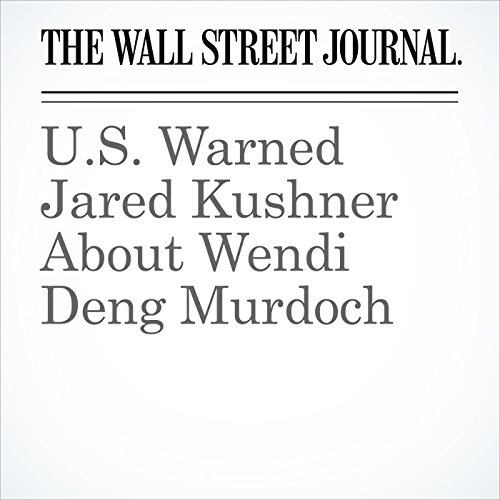 U.S. Warned Jared Kushner About Wendi Deng Murdoch copertina
