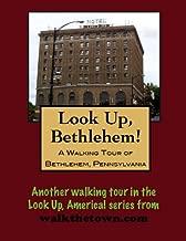 A Walking Tour of Bethlehem, Pennsylvania (Look Up, America!)