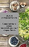Jejum intermitente, emagrecer de forma eficaz: Com passos simples para perder peso e perder peso. (Portuguese Edition)