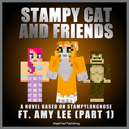 Stampy Cat And Friends: A Novel Based On Stampylongnose ft. Amy Lee audiobook cover art