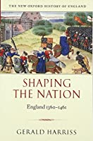 Shaping the Nation: England 1360-1461 (New Oxford History of England)