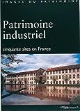 Patrimoine industriel. Cinquante sites en France