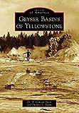 Geyser Basins of Yellowstone (Images of America) (English Edition)