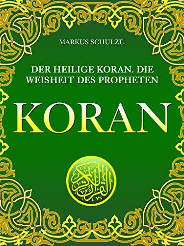 Koran: Der Heilige Koran. Die Weisheit des Propheten