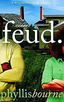 Feud (Neighbors to Lovers Book 1) by [Phyllis Bourne]