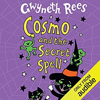 Cosmo and the Secret Spell                   By:                                                                                                                                 Gwyneth Rees                               Narrated by:                                                                                                                                 Sophie Aldred                      Length: 2 hrs and 56 mins     3 ratings     Overall 4.7