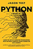 PYTHON: 2 BOOKS in 1: Learn the art of computer programming with the most complete crash course for data science. Master as a pro machine learning, applied artificial intelligence & Arduino in 7 days Front Cover