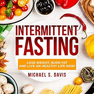 Intermittent Fasting: How to Lose Weight, Burn Fat, and Live a Healthy Life with the Fasting Diet!     The Best Fasting Guide You Need for Women and Men's Weight Loss, Plus a 7 Day Meal Plan!              By:                                                                                                                                 Michael S. Davis                               Narrated by:                                                                                                                                 Austin R Stoler                      Length: 2 hrs and 57 mins     Not rated yet     Overall 0.0