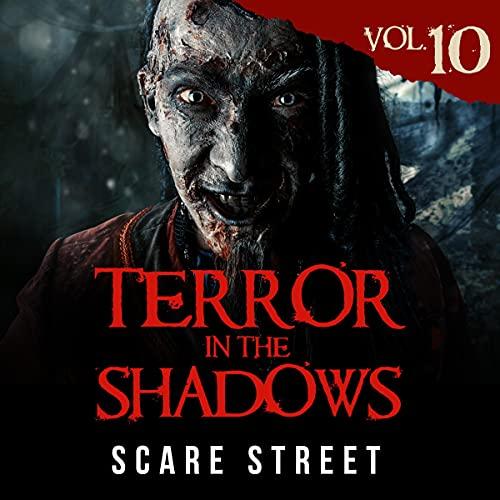 Terror in the Shadows, Vol. 10 Audiobook By Scare Street, Ron Ripley, David Longhorn, Sara Clancy, Bronson Carey cover art