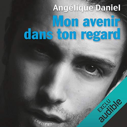 Mon avenir dans ton regard                   De :                                                                                                                                 Angélique Daniel                               Lu par :                                                                                                                                 Mathias Casartelli,                                                                                        Audrey Botbol                      Durée : 11 h et 18 min     86 notations     Global 4,4