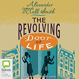 The Revolving Door of Life: 44 Scotland Street, Book 10                   By:                                                                                                                                 Alexander McCall Smith                               Narrated by:                                                                                                                                 David Rintoul                      Length: 8 hrs and 45 mins     99 ratings     Overall 4.6