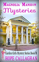 Magnolia Mansion Mysteries: A Garden Girls Cozy Mystery (Garden Girls Christian Cozy Mystery Series Book 6)