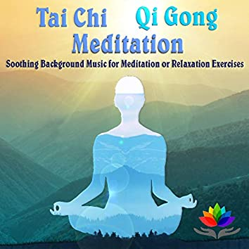 Tai Chi Qi Gong Meditation, Soothing Background Music for Meditation or Relaxation Exercises