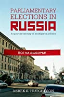 Parliamentary Elections in Russia: A quarter-century of multiparty politics (British Academy Monograph)