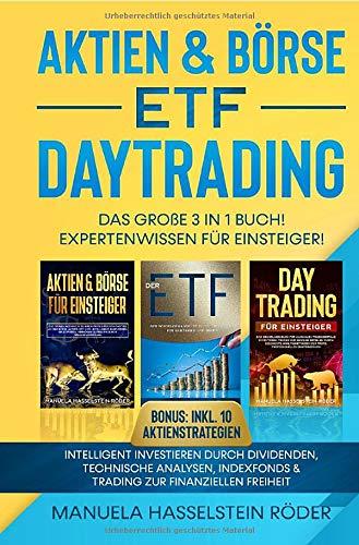Aktien & Börse - ETF - Daytrading Das Große 3 in 1 Buch! Expertenwissen für Einsteiger: Intelligent investieren durch Dividenden, technische ... & Trading zur finanziellen Freiheit