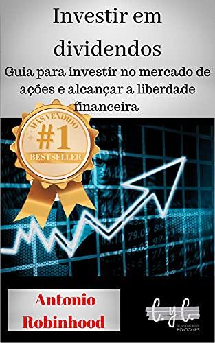 Investir em dividendos: guia para investir no mercado de ações e alcançar a liberdade financeira