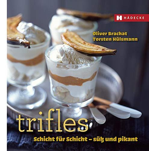 Trifles: Schicht für Schicht – süß und pikant (Genuss im Quadrat)