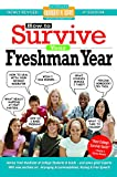 How to Survive Your Freshman Year: By Hundreds of Sophomores, Juniors and Seniors Who Did (Hundreds...