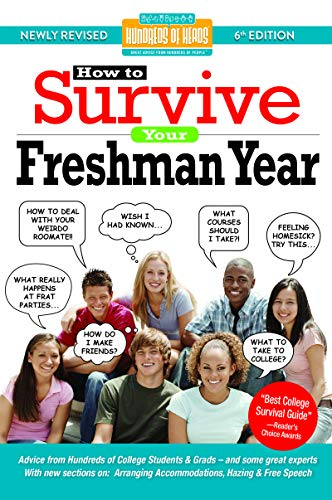 How to Survive Your Freshman Year: By Hundreds of Sophomores, Juniors and Seniors Who Did (Hundreds