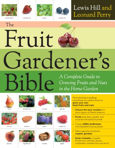 Compare Textbook Prices for The Fruit Gardener's Bible: A Complete Guide to Growing Fruits and Nuts in the Home Garden Illustrated Edition ISBN 9781603425674 by Hill, Lewis,Perry, Leonard
