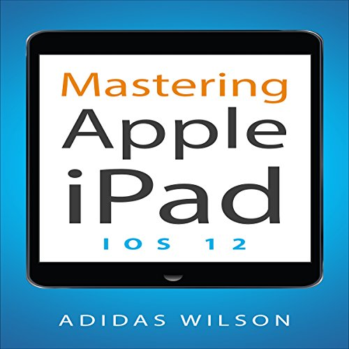 Mastering Apple iPad: IOS 12                   By:                                                                                                                                 Adidas Wilson                               Narrated by:                                                                                                                                 Luke A. Penner                      Length: 1 hr and 33 mins     Not rated yet     Overall 0.0