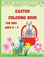 Easter Coloring Book for Kids Ages 5 - 9: Funny Pages to Color with Bunnies, Chicks, Baskets, Easter Eggs, and More! Coloring Book for Kids / Enjoy Cute Easter Coloring Book