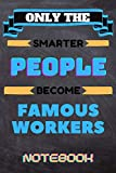 Only The smarter people become Famous workers Notebook: 6x9 inches - 120 blank pages - Smarter Passionate working Job Journal - Gift, Present Idea - Motivational quotes journal