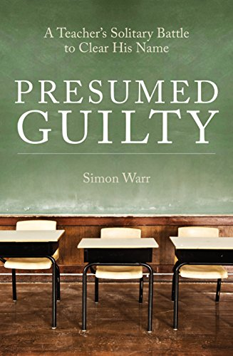 Presumed Guilty: A teacher's solitary battle to clear his name (English Edition)