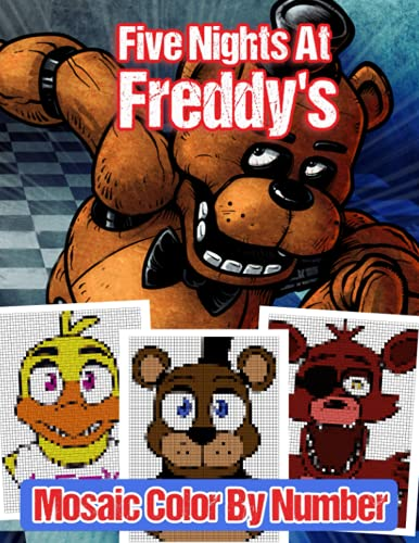 Five Nights At Freddy's Mosaic Color By Number: Many Unique Coloring Pages For Anyone Who Loves Art And Five Nights At Freddy's To Relax And Have Fun.