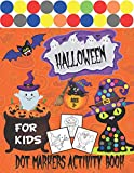Halloween Dot Markers Activity Book For Kids Ages 2+: A Fun And Spooky Halloween Dot Painting Activity Book For Kids, Toddlers And Preschoolers. Easy ... Pages. (Halloween Dot Marker Coloring Book)