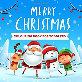 Merry Christmas Colouring Book For Toddlers: Easy to Colour Large Drawings with Bold lines | 100+ Pictures of Santa Claus, Elves, Reindeer, Snowmen, Baby Animals & More! (Christmas Gifts for Toddlers)