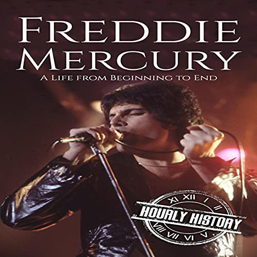 Freddie Mercury: A Life from Beginning to End Audiobook By Hourly History cover art