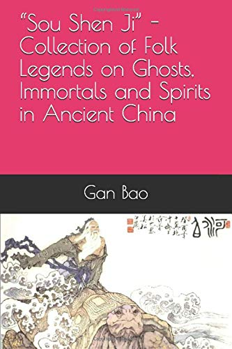 """""""Sou Shen Ji"""" - Collection of Folk Legends on Ghosts, Immortals and Spirits in Ancient China"""