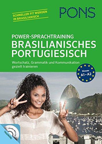 PONS Power-Sprachtraining Brasilianisches Portugiesisch: Wortschatz, Grammatik und Kommunikation gezielt trainieren: Wortschatz, Grammatik, Kommunikation gezielt trainieren
