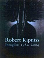 Robert Kipniss: Intaglios, 1982-2004 : Catalogue Raisonne