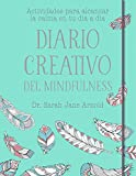 Diario creativo del mindfulness: Actividades para alcanzar la calma en tu día a día...
