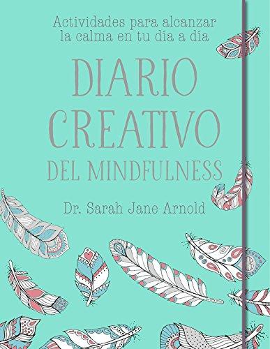 Diario creativo del mindfulness: Actividades para alcanzar la calma en tu día a...