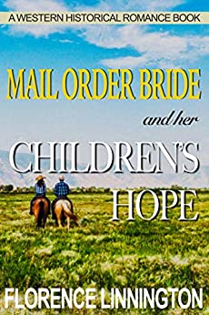 Mail Order Bride And Her Children's Hope (A Western Historical Romance Book) by [Florence Linnington]