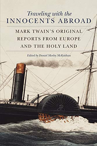 Traveling with the Innocents Abroad: Mark Twain's Original Reports from Europe and the Holy Land