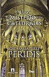 La luz y el misterio de las catedrales by Ente Público Radiotelevisión Española;Peridis(2012-09-01)