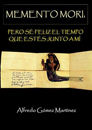 MEMENTO MORI, PERO SÉ FELIZ EL TIEMPO QUE ESTÉS JUNTO A MÍ: ¡EL LIBRO MULTIPREMIADO DE AMAZON!