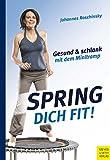 Spring dich fit!: Gesund und schlank mit dem Minitramp