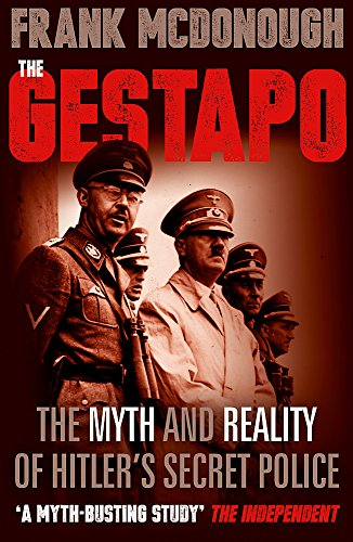 The Gestapo: The Myth and Reality of Hitler\'s Secret Police