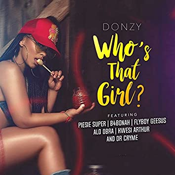 Who's That Girl (feat. Piesie Super, B4Bonah, Flyboy Geesus, Alo Obra, Kwesi Arthur, Dr. Cryme)