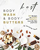 Best Body Wash & Body Butters: DIY Recipes to Cleanse and Moisturize: Love the Skin you're in!