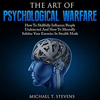 The Art of Psychological Warfare     How to Skillfully Influence People Undetected and How to Mentally Subdue Your Enemies in Stealth Mode              By:                                                                                                                                 Michael T. Stevens                               Narrated by:                                                                                                                                 Jim D. Johnston                      Length: 1 hr and 50 mins     227 ratings     Overall 3.9