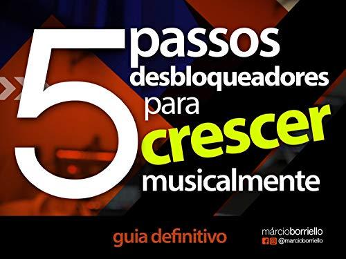 5 passos desbloqueadores para crescer musicalmente: Guia prático para crescer na música (Portuguese Edition)