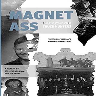 Magnet Ass and the Stone-Cold Truck Hunters: The Story of Vietnam's Most Impossible Flight                   By:                                                                                                                                 Will Cunningham,                                                                                        Paul Pastor                               Narrated by:                                                                                                                                 Louis Grimes                      Length: 7 hrs and 51 mins     Not rated yet     Overall 0.0
