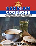 Serbian Cookbook: A Cookbook Filled with 30 Serbian Recipes that You Will Surely Love and Enjoy!